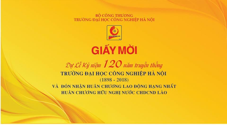 Giấy mời! Dự lễ kỷ niệm 120 năm truyền thống Trường Đại học Công nghiệp Hà Nội