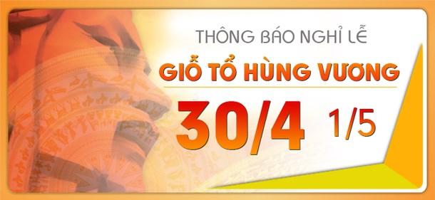 Thông báo lịch nghỉ lễ Giỗ tổ Hùng Vương (10/3 âm lịch), Ngày Thống nhất đất nước 30/4 và Ngày Quốc tế Lao động 01/05/2019