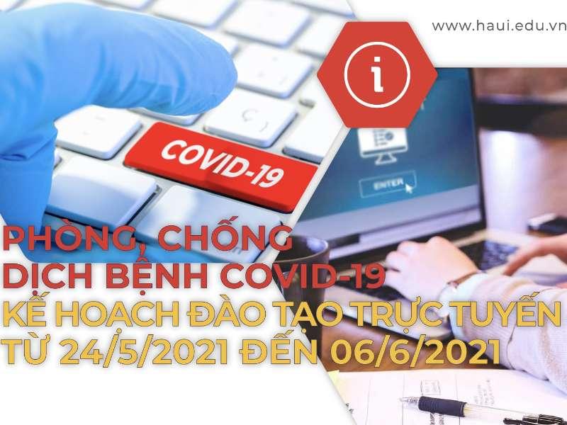 Thông báo về phòng, chống dịch bệnh COVID-19 và Kế hoạch đào tạo trực tuyến từ ngày 24/5/2021 đến 06/6/2021